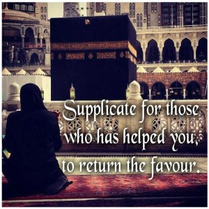supplicate for those who has helped you, to return the favour