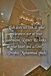 Allah does not look at your possessions but your heart and deeds