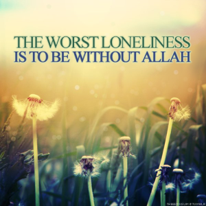 the worst loneliness is being without allah